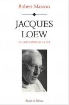 Jacques Loew : ce qui s'appelle la foi
