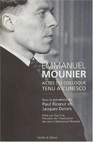 Emmanuel Mounier, l'actualité d'un grand témoin : actes du colloque tenu à l'Unesco, Paris, 5-6 octobre 2000, Vol. 1