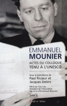 Emmanuel Mounier, l'actualité d'un grand témoin : actes du colloque tenu à l'Unesco, Paris, 5-6 octobre 2000, Vol. 2