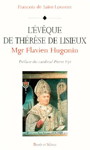 Monseigneur Flavien Hugonin : l'évêque de Thérèse de Lisieux