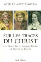Sur les traces du Christ : avec Simon-Pierre, François d'Assise et Thérèse de Lisieux