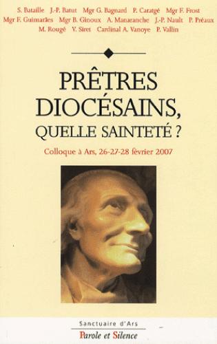 Prêtres diocésains, quelle sainteté ? : colloque à Ars, 26-27-28 février 2007