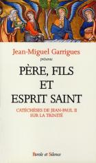 Père, Fils et Esprit Saint : catéchèses de Jean-Paul II sur la Trinité