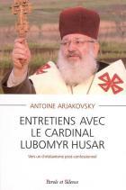 Entretiens avec le cardinal Lubomyr Husar : vers un christianisme post-confessionnel