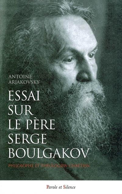 Essai sur le père Serge Boulgakov (1871-1944)