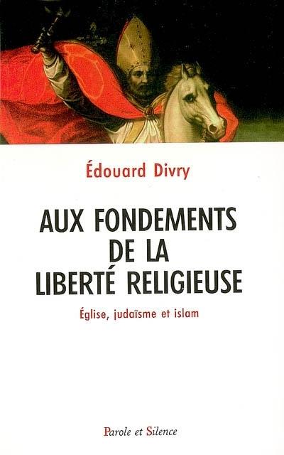 Aux fondements de la liberté religieuse : église, judaïsme et islam