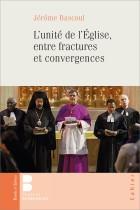 L'unité de l'Église, entre fractures et convergences