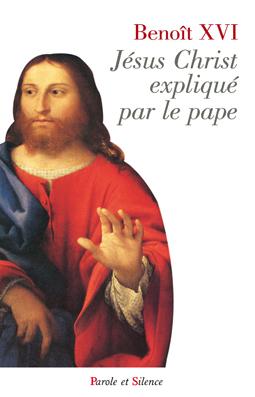 Jésus Christ expliqué par le pape