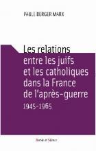 Les relations entre les juifs et les catholiques dans la France de l'après-guerre, 1945-1965
