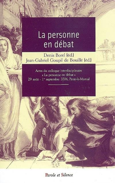 La personne en débat : actes du Colloque interdisciplinaire La personne en débat, 29 août-1er septembre 2006, Paray-le-Monial
