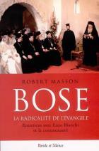 Bose, la radicalité de l'Evangile : entretiens avec Enzo Bianchi et la communauté