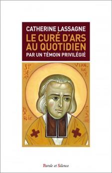 Le curé d'Ars au quotidien : par un témoin privilégié