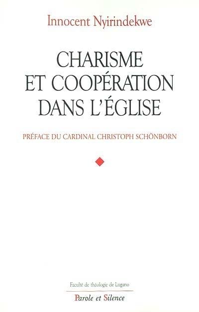 Charisme et coopération dans l'Eglise : profils théologiques et juridiques des rapports entre les mouvements ecclésiaux et les communautés institutionnelles