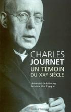 Charles Journet, un t�moin du XXe si�cle : actes de la semaine th�ologique de l'Universit� de Fribourg, Facult� de th�ologie, 8-12 avril 2002