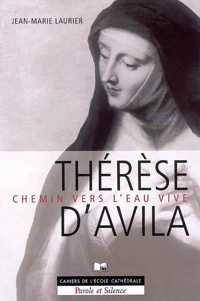 Thérèse d'Avila. Chemin vers l'eau vive