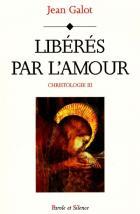 Christologie : le témoignage de l'Écriture, Vol. 3. Libérés par l'amour