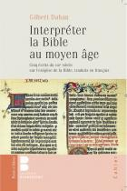 Interpréter la Bible au Moyen Age : cinq écrits du XIIIe siècle sur l'exégèse de la Bible traduits en français