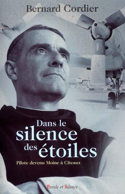 Dans le silence des étoiles : pilote devenu moine à Cîteaux