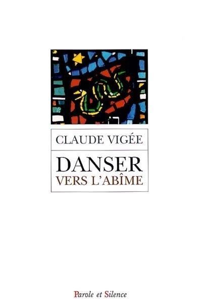 Danser vers l'abîme ou La spirale de l'extase : choix de poèmes et d'essais, 1995-2004