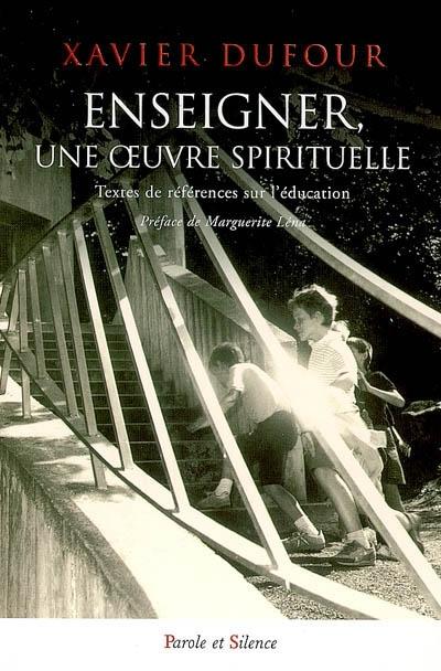 Enseigner, une oeuvre spirituelle : textes de référence sur l'éducation