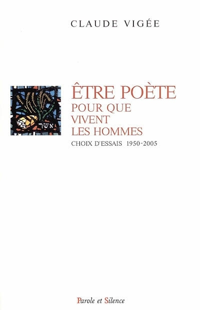 Etre poète pour que vivent les hommes : choix d'essais 1950-2005