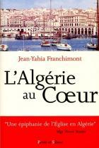 L'Algérie au coeur : itinéraire d'un prêtre