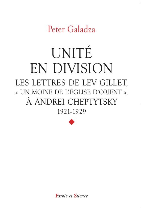 Unité en division : les lettres de Lev Gillet, un moine de l'Église d'Orient, à Andrei Cheptytsky : 1921-1929