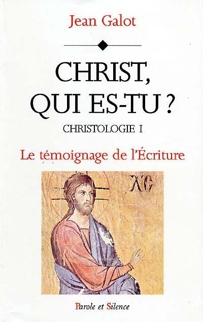 Christologie : le témoignage de l'Écriture, Vol. 1. Christ, qui es-tu ?