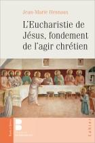 L'Eucharistie, fondement de l'agir chrétien