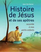 Histoire de Jésus et de ses apôtres racontée à mes petits-enfants