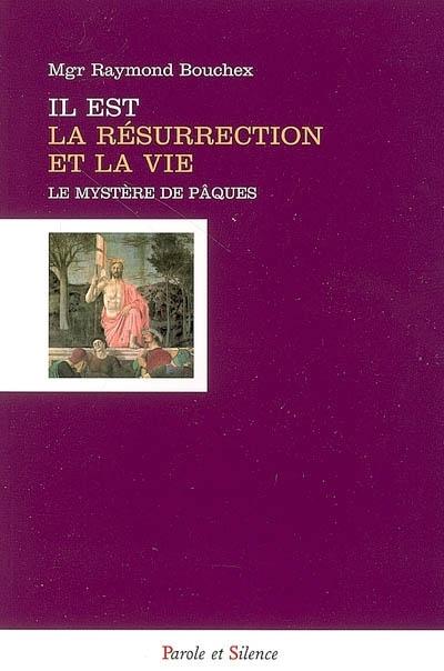 Il est la résurrection et la vie : le mystère de Pâques, plénitude du mystère de l'incarnation