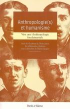 Anthropologie(s) et humanisme : vers une anthropologie fondamentale : actes des journ�es de l'Association des philosophes chr�tiens