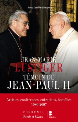 Jean-Marie Lustiger, témoin de Jean-Paul II