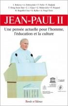 Jean-Paul II : une pensée actuelle sur l'homme, l'éducation, la culture