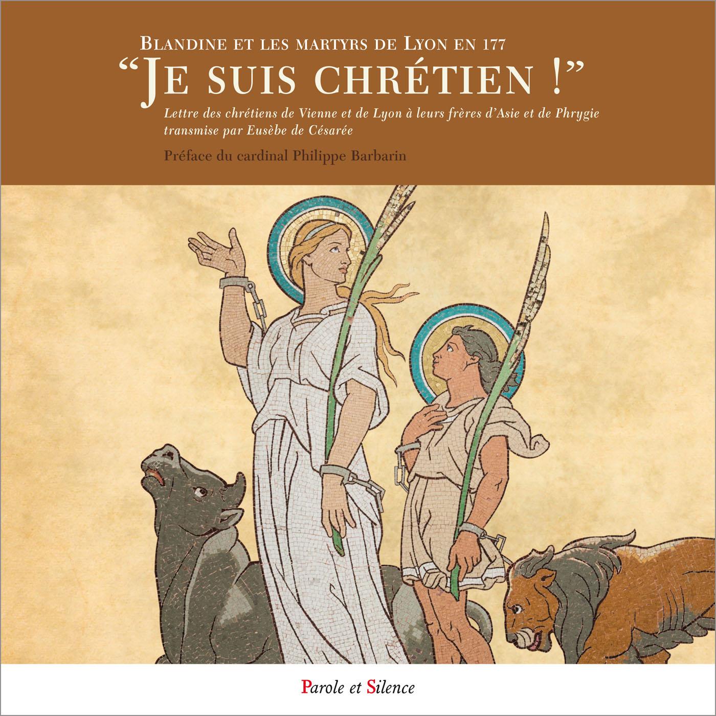 Je suis chrétien ! - Les Martyrs de Lyon