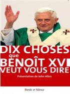 Dix choses que Benoît XVI veut vous dire
