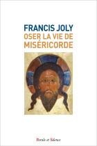 Oser la vie de miséricorde