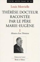 Thérèse docteur racontée par le père Marie-Eugène de l'E.-J., Vol. 1. Histoire d'un thérésien