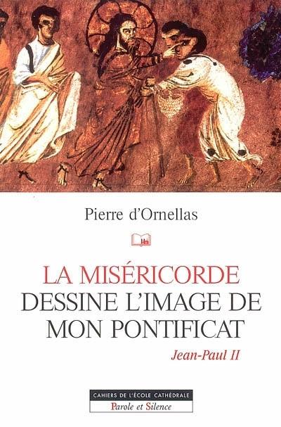 La miséricorde dessine l'image de mon pontificat (Jean-Paul II)
