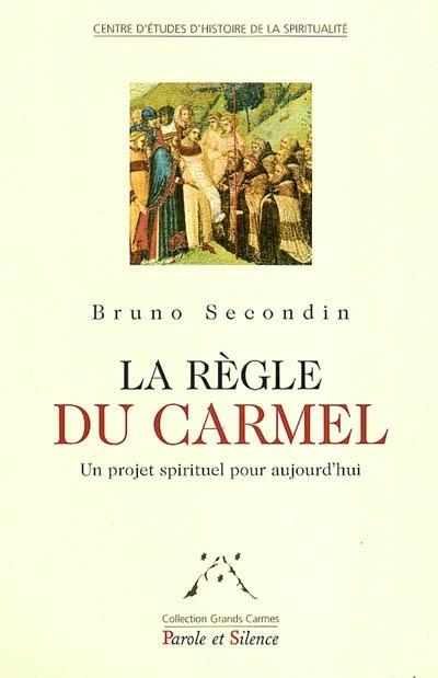 La règle du Carmel : un projet spirituel pour aujourd'hui