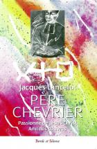 Père Chevrier : passionné de Jésus-Christ, ami des pauvres : fondateur du Prado, 1826-1879