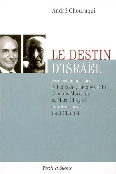 Le destin d'Israël : correspondances avec Jules Isaac, Jacques Ellul, Jacques Maritain et Marc Chagall, entretiens avec Paul Claudel