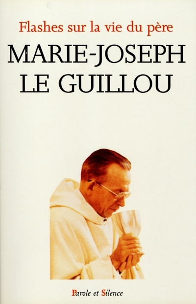 Flashes sur la vie du père Marie-Joseph Le Guillou
