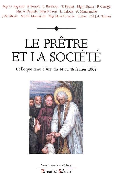 Le prêtre et la société : colloque des 14-15-16 février 2005 à Ars