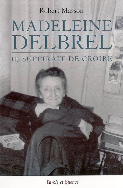 Madeleine Delbrêl : il suffirait de croire...