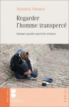 Regarder l'homme transpercé – Quelques grandes pauvretés urbaines