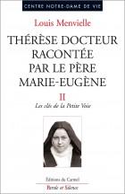 Thérèse docteur racontée par le père Marie-Eugène de l'E.-J., Vol. 2. Les clés de la Petite Voie