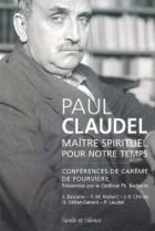 Paul Claudel, maître spirituel pour notre temps : conférences de Notre-Dame de Fourvière