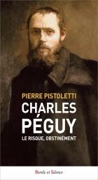 Charles Péguy. Le risque, obstinément