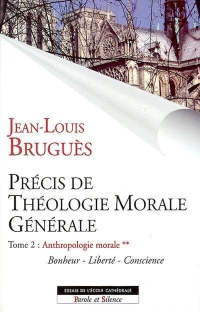 Précis de théologie morale générale, Vol. 2-2. Anthropologie morale : bonheur, liberté, conscience